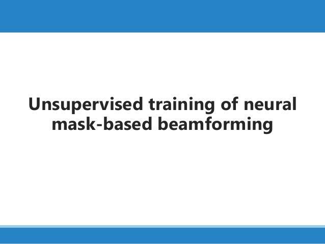 Unsupervised training of neural mask-based beamforming