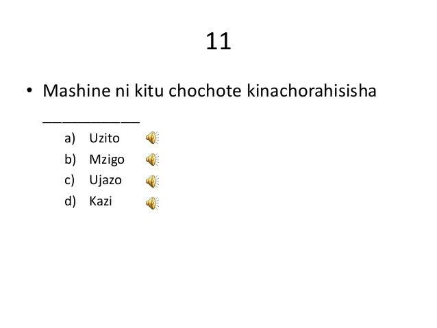 11 • Mashine ni kitu chochote kinachorahisisha __________ a) Uzito b) Mzigo c) Ujazo d) Kazi