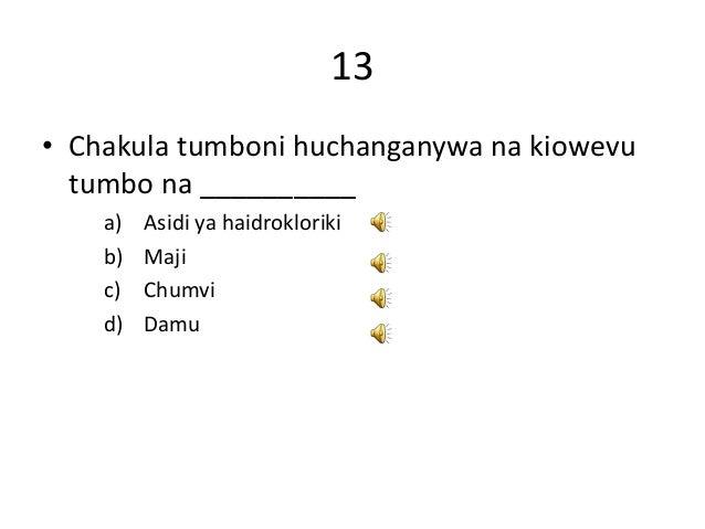 13 • Chakula tumboni huchanganywa na kiowevu tumbo na __________ a) Asidi ya haidrokloriki b) Maji c) Chumvi d) Damu