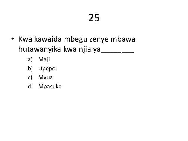 25 • Kwa kawaida mbegu zenye mbawa hutawanyika kwa njia ya________ a) Maji b) Upepo c) Mvua d) Mpasuko