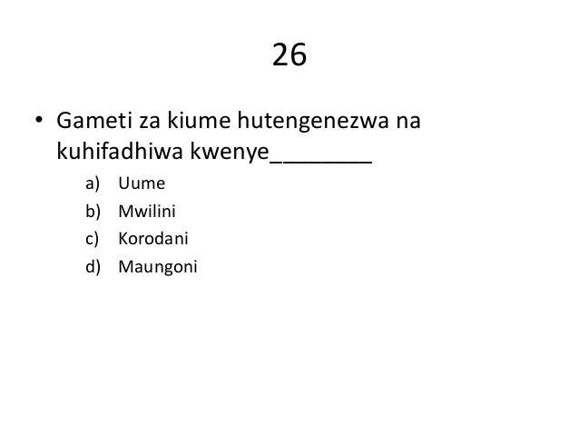 26 • Gameti za kiume hutengenezwa na kuhifadhiwa kwenye________ a) Uume b) Mwilini c) Korodani d) Maungoni