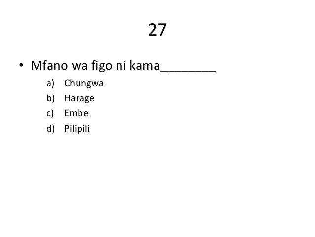 27 • Mfano wa figo ni kama________ a) Chungwa b) Harage c) Embe d) Pilipili