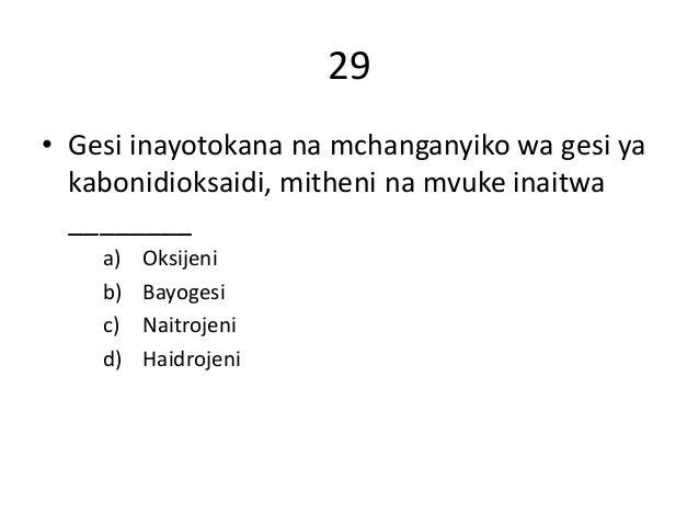 29 • Gesi inayotokana na mchanganyiko wa gesi ya kabonidioksaidi, mitheni na mvuke inaitwa ________ a) Oksijeni b) Bayoges...