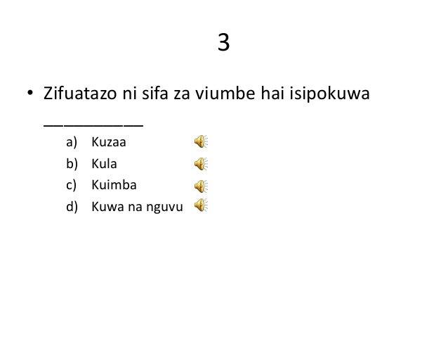 3 • Zifuatazo ni sifa za viumbe hai isipokuwa __________ a) Kuzaa b) Kula c) Kuimba d) Kuwa na nguvu