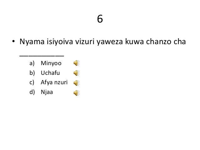 6 • Nyama isiyoiva vizuri yaweza kuwa chanzo cha __________ a) Minyoo b) Uchafu c) Afya nzuri d) Njaa