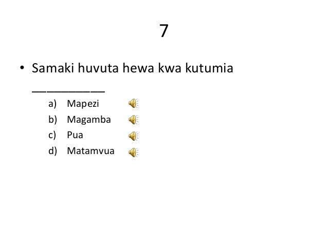 7 • Samaki huvuta hewa kwa kutumia __________ a) Mapezi b) Magamba c) Pua d) Matamvua