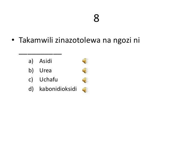 8 • Takamwili zinazotolewa na ngozi ni __________ a) Asidi b) Urea c) Uchafu d) kabonidioksidi