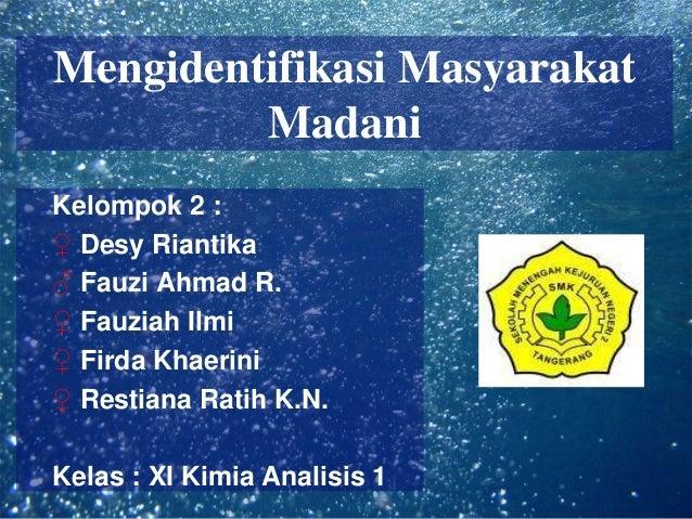 Mengidentifikasi Masyarakat         MadaniKelompok 2 :♀ Desy Riantika♂ Fauzi Ahmad R.♀ Fauziah Ilmi♀ Firda Khaerini♀ Resti...