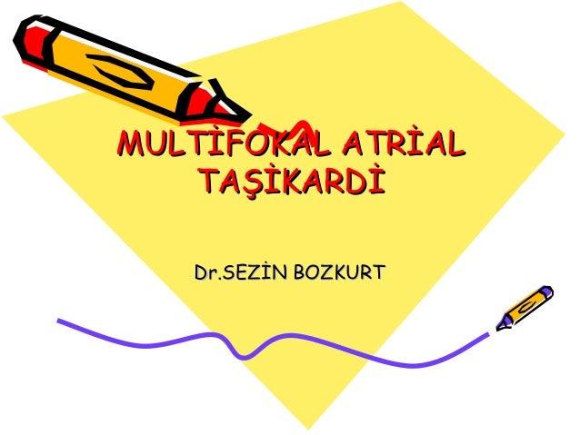 MULTİFOKAL ATRİAL   TAŞİKARDİ   Dr.SEZİN BOZKURT