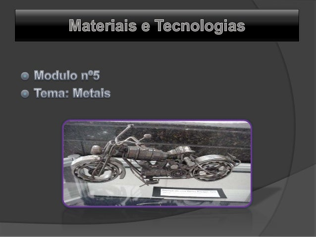 Introdução Os metais são actualmente essenciais para o nosso quotidiano. Os que são mais utilizados são o alumínio (em lat...