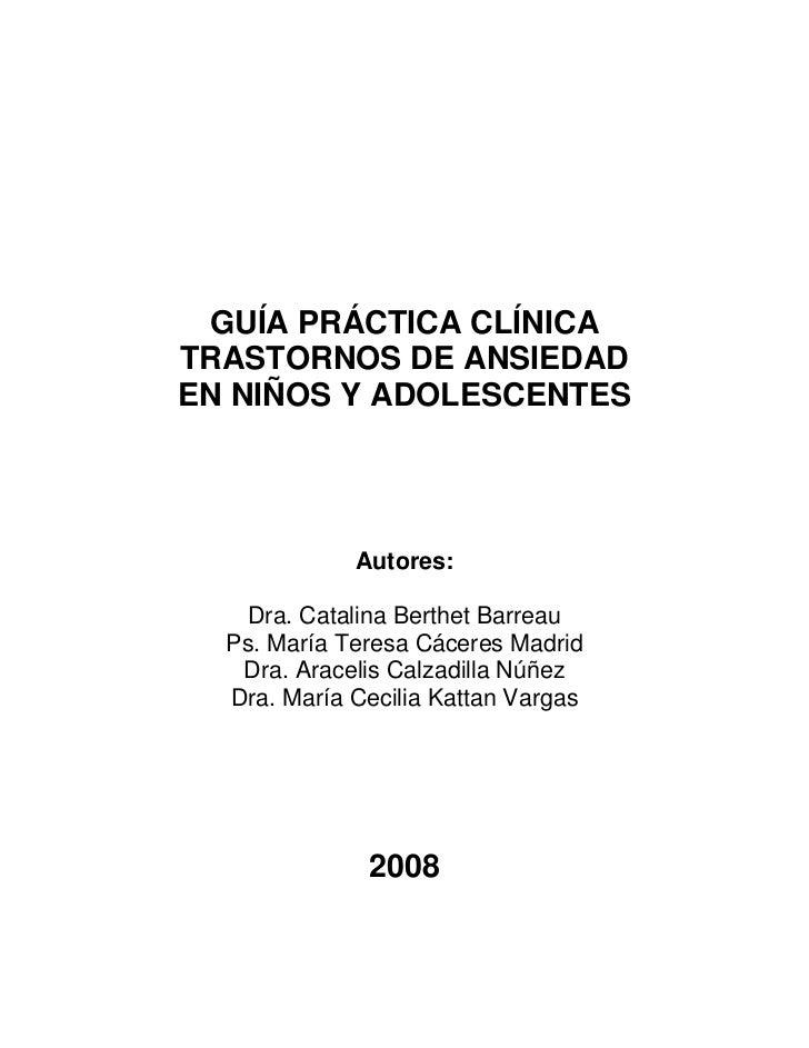 GUÍA PRÁCTICA CLÍNICATRASTORNOS DE ANSIEDADEN NIÑOS Y ADOLESCENTES             Autores:   Dra. Catalina Berthet Barreau  P...