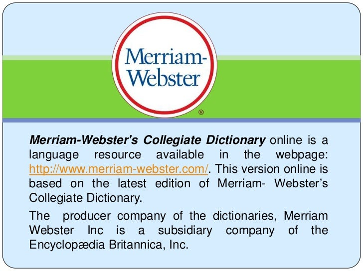 Merriam-Webster's Collegiate Dictionaryonline is a language resource available in the webpage: http://www.merriam-webster....