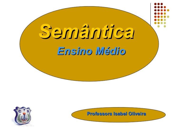 Semântica Ensino Médio      Professora Isabel Oliveira