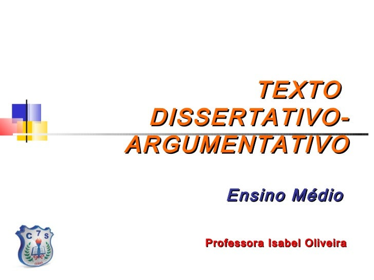 TEXTO DISSERTATIVO-ARGUMENTATIVO        Ensino Médio     Professora Isabel Oliveira
