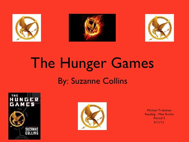 The Hunger Games   By: Suzanne Collins                          Michael Trubshaw                         Reading - Miss Ro...