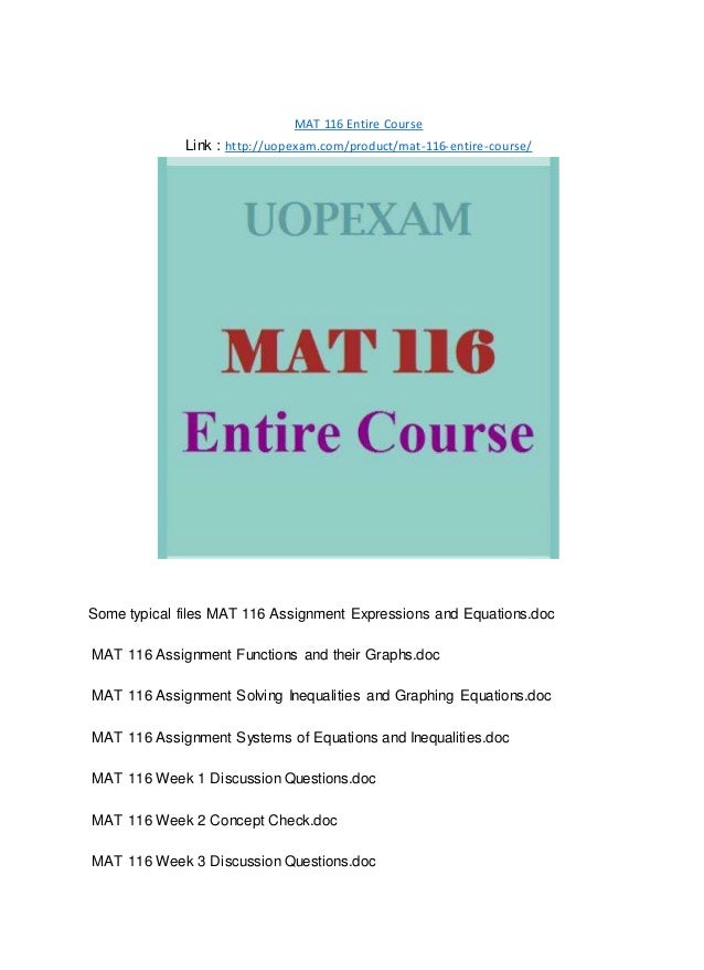 MAT 116 Entire Course Link : http://uopexam.com/product/mat-116-entire-course/ Some typical files MAT 116 Assignment Expre...