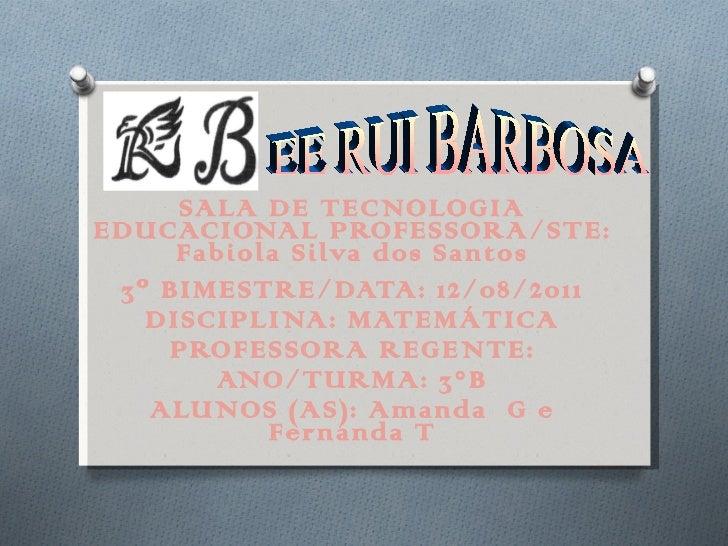 SALA DE TECNOLOGIA EDUCACIONAL PROFESSORA/STE: Fabiola Silva dos Santos 3º BIMESTRE/DATA: 12/08/2011 DISCIPLINA: MATEMÁTIC...