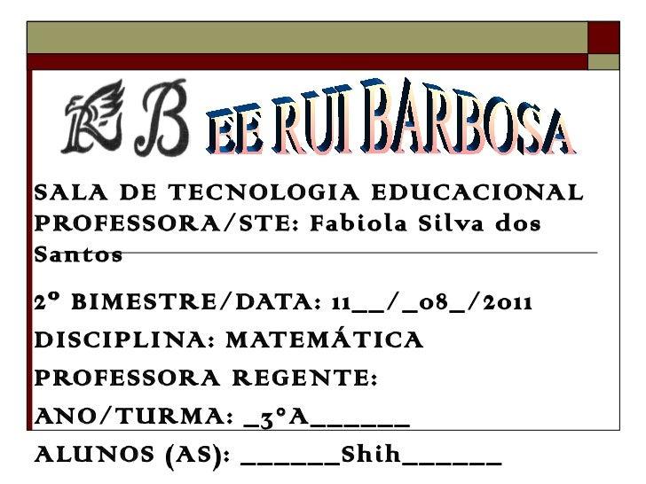 SALA DE TECNOLOGIA EDUCACIONAL PROFESSORA/STE: Fabiola Silva dos Santos 2º BIMESTRE/DATA: 11__/_08_/2011 DISCIPLINA: MATEM...