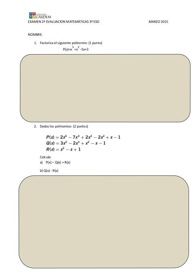 EXAMEN 2ª EVALUACION MATEMÁTICAS 3º ESO MARZO 2015 NOMBRE: 1. Factoriza el siguiente polinomio: (1 punto) P(x)=x 3 +x 2 -5...