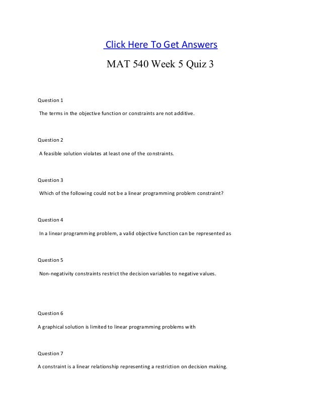 mat 540 quiz 3 Question 1in a linear programming problem, all model parameters are assumed to be known withcertaintyquestion 2a linear programming problem may have more than one.
