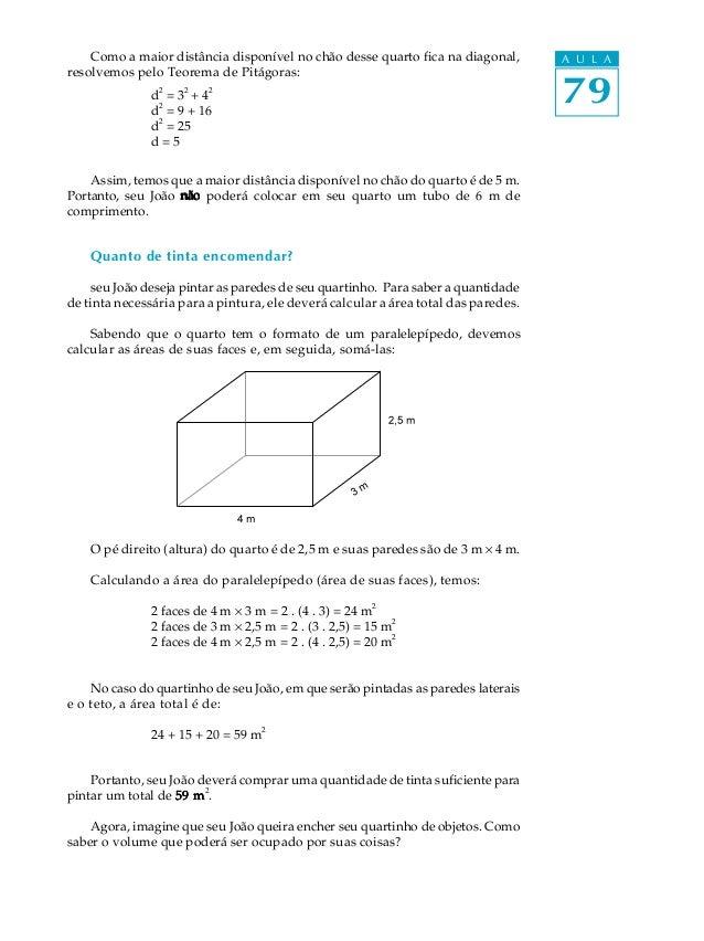 Como a maior distância disponível no chão desse quarto fica na diagonal,        A U L Aresolvemos pelo Teorema de Pitágora...