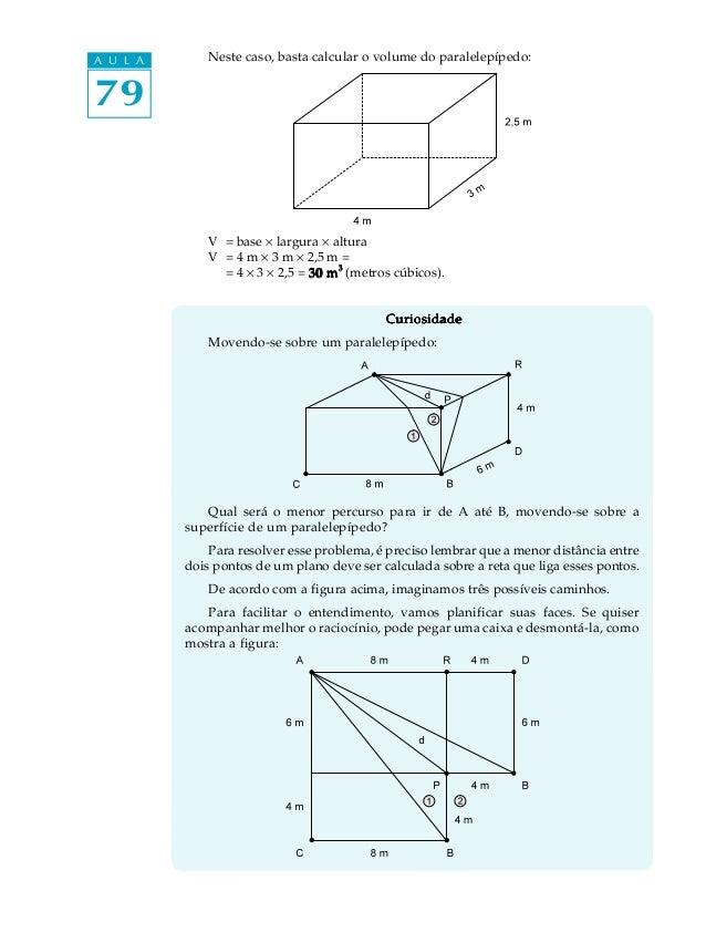 A U L A       Neste caso, basta calcular o volume do paralelepípedo:79              V = base ´ largura ´ altura           ...