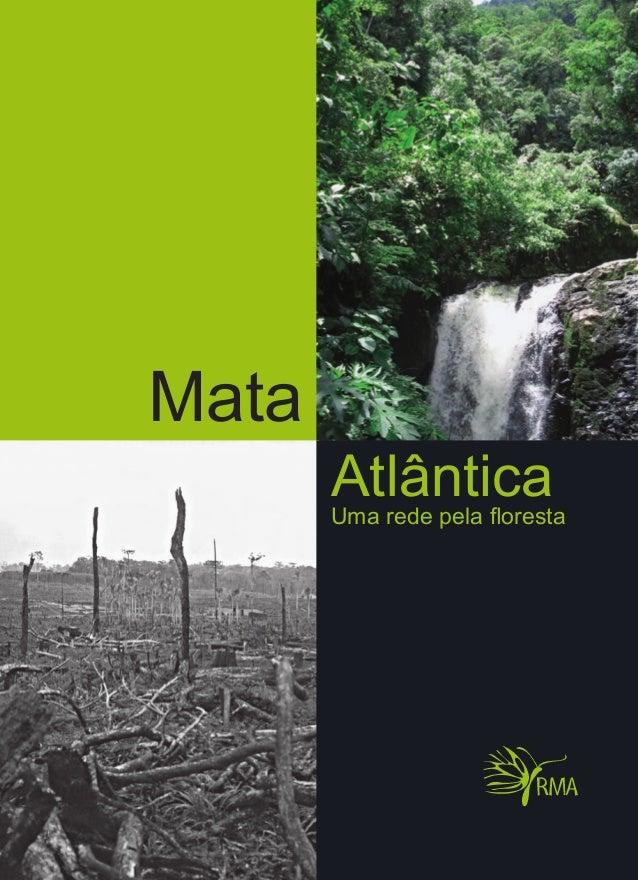 Mata Rede Mata Atlântica - RMA SCLN 210 – Bloco C – Salas 207 e 208 CEP 70862-530 – Brasília – DF MataAtlânticaUmaredepela...