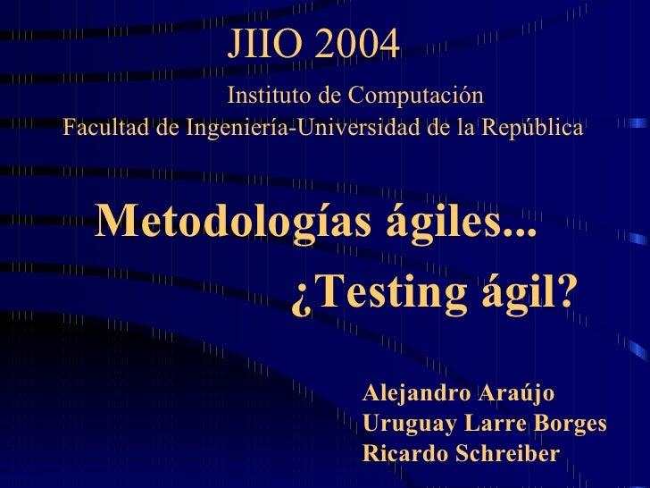 JIIO 2004   Instituto de Computación Facultad de Ingeniería-Universidad de la República <ul><li>Metodologías ágiles... </l...