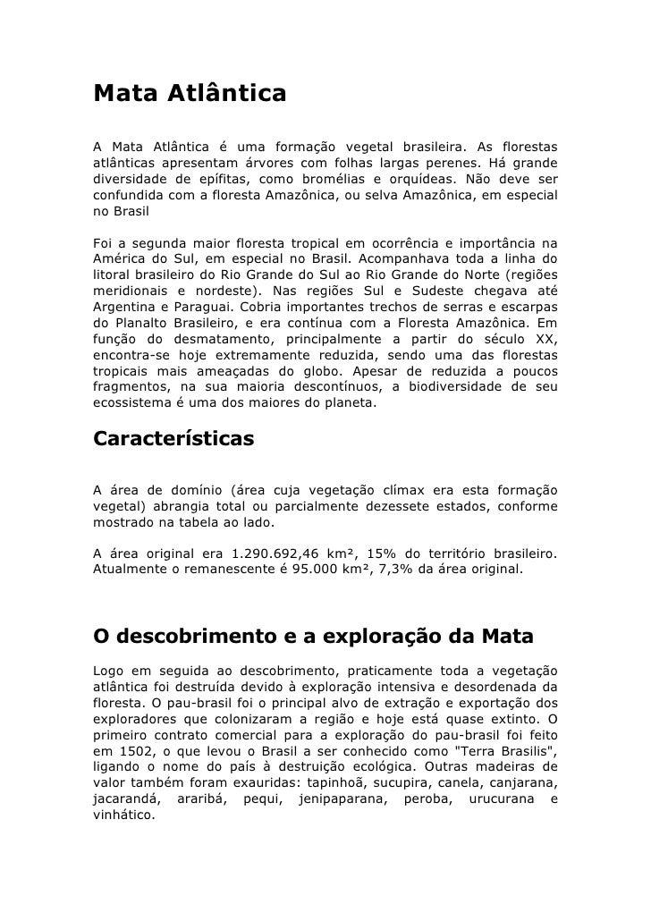 Mata Atlântica  A Mata Atlântica é uma formação vegetal brasileira. As florestas atlânticas apresentam árvores com folhas ...