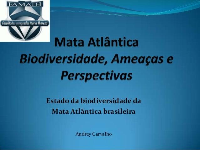 Estado da biodiversidade daMata Atlântica brasileiraAndrey Carvalho