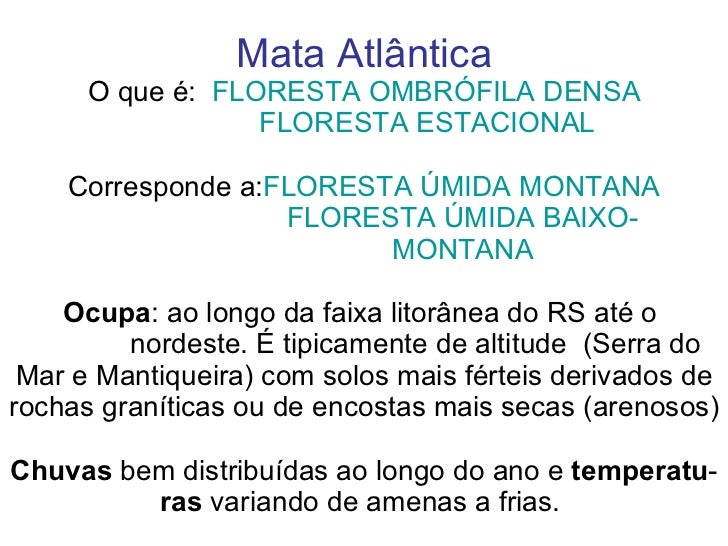 Mata Atlântica O que é:  FLORESTA OMBRÓFILA DENSA   FLORESTA ESTACIONAL Corresponde a: FLORESTA ÚMIDA MONTANA   FLORESTA Ú...
