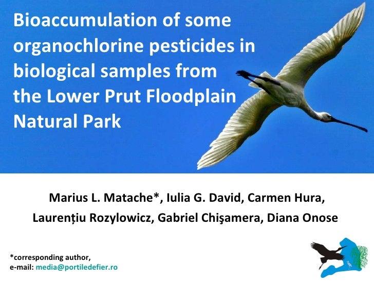 Marius L. Matache*, Iulia G. David, Carmen Hura, Laurenţiu Rozylowicz, Gabriel Chişamera, Diana Onose   Bioaccumulation of...