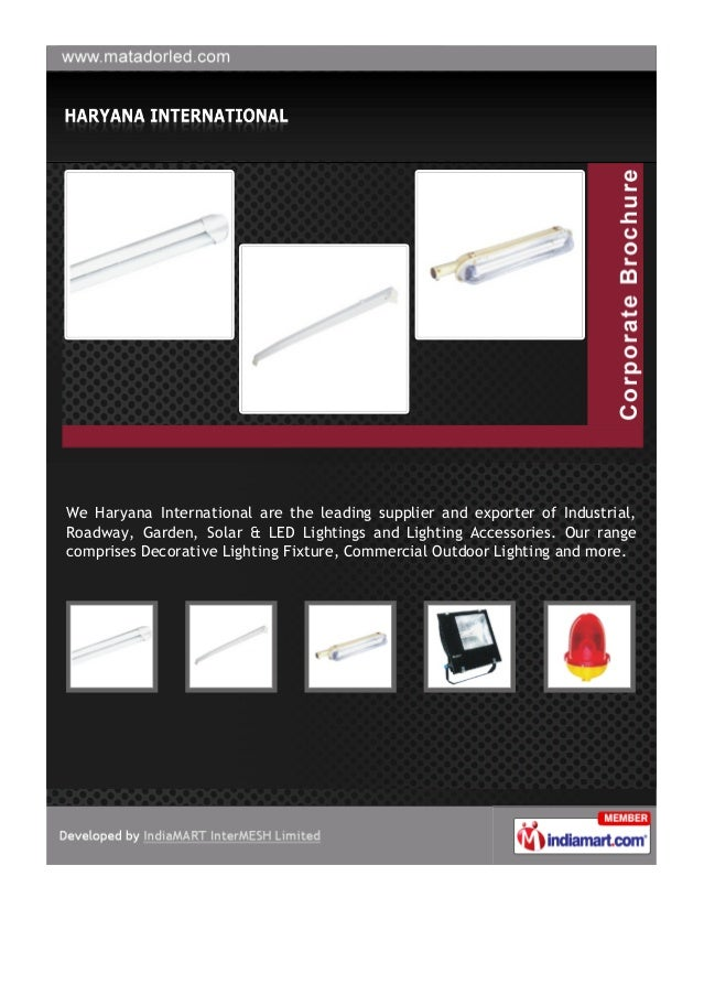 We Haryana International are the leading supplier and exporter of Industrial,Roadway, Garden, Solar & LED Lightings and Li...