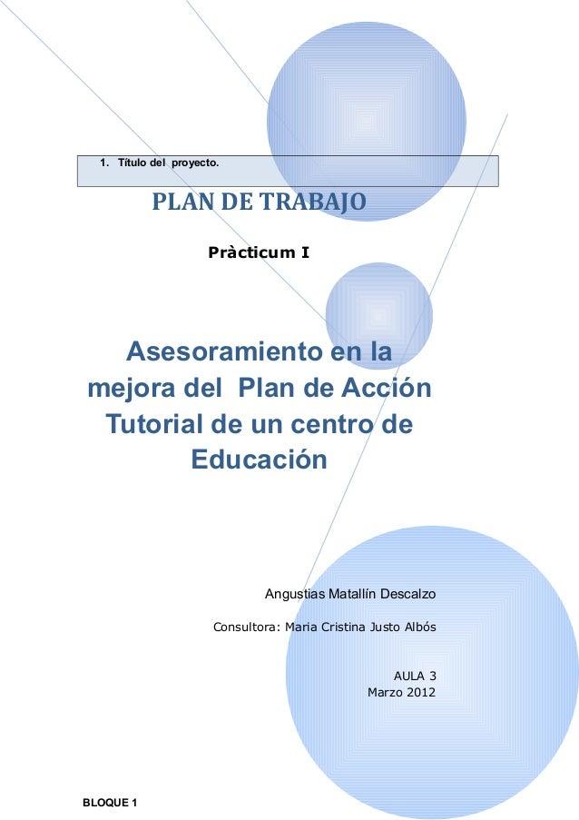1. Título del proyecto.            PLAN DE TRABAJO                      Pràcticum I  Asesoramiento en lamejora del Plan de...