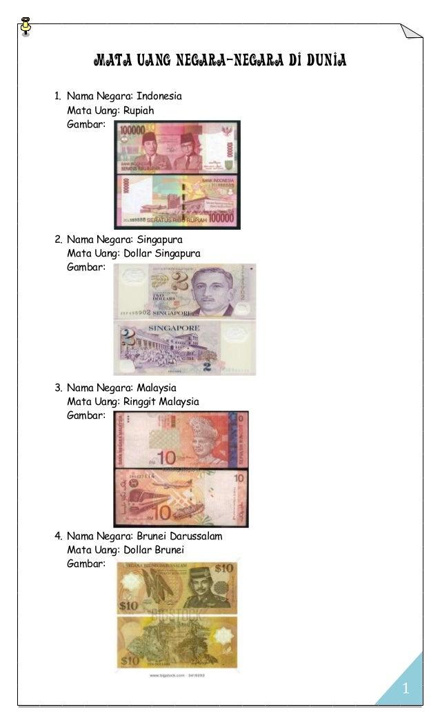 MATA UANG NEGARA-NEGARA DI DUNIA 1. Nama Negara: Indonesia Mata Uang: Rupiah Gambar:  2. Nama Negara: Singapura Mata Uang:...