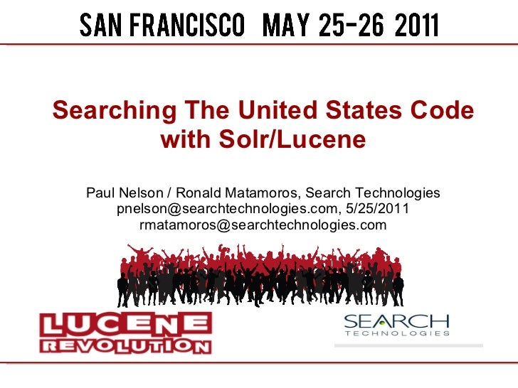 Searching The United States Code with Solr/Lucene Paul Nelson / Ronald Matamoros, Search Technologies pnelson@searchtechno...