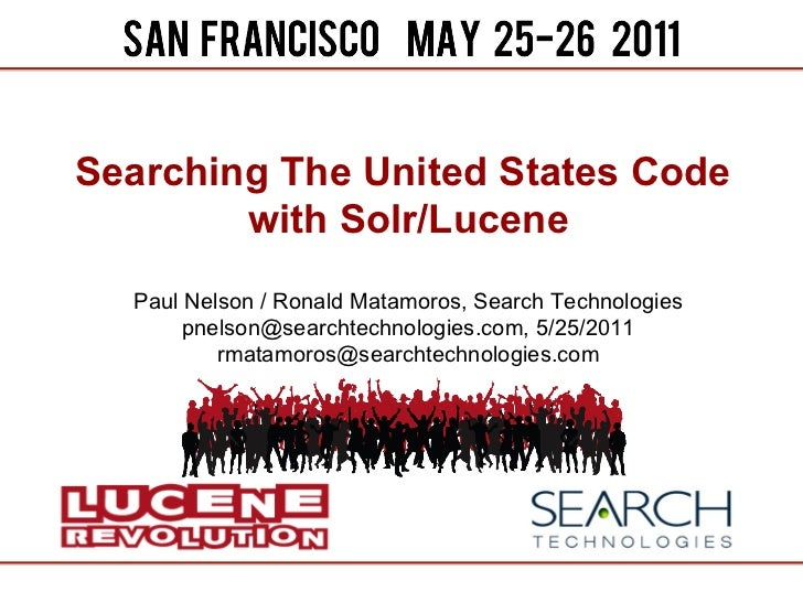 Searching The United States Code        with Solr/Lucene  Paul Nelson / Ronald Matamoros, Search Technologies       pnelso...