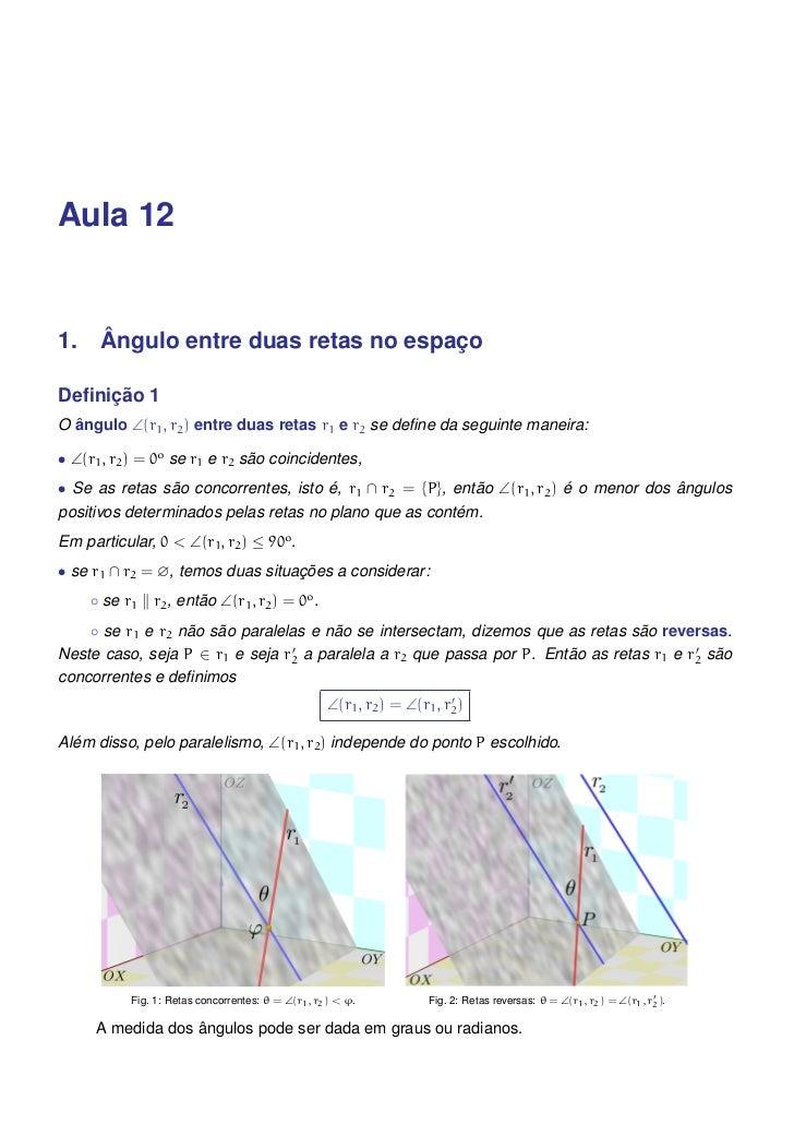 Aula 121. Ângulo entre duas retas no espaçoDefinição 1O ângulo ∠(r1 , r2 ) entre duas retas r1 e r2 se define da seguinte ma...