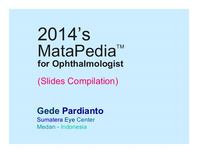 2014's 2014'  MataPedia M t P di  TM  for Ophthalmologist (Slides Compilation) Gede Pardianto Sumatera Eye Center Medan In...
