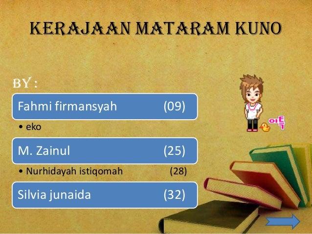 Kerajaan mataram kunoBy :Fahmi firmansyah         (09)• ekoM. Zainul                (25)• Nurhidayah istiqomah    (28)Silv...