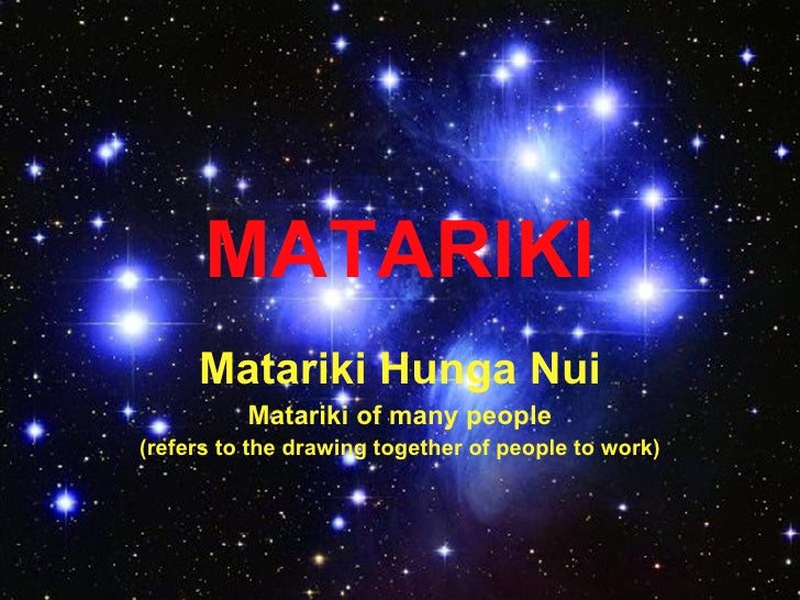 MATARIKI      Matariki Hunga Nui           Matariki of many people (refers to the drawing together of people to work)