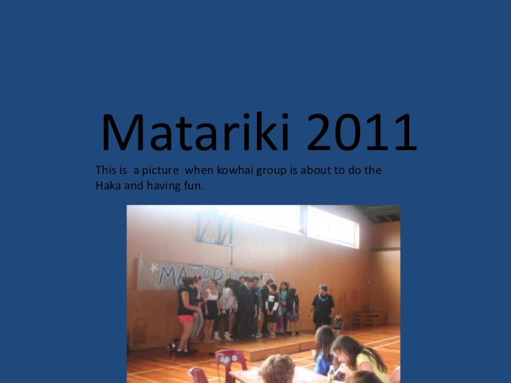 Matariki 2011                      <br />This is  a picture  when kowhai group is about to do the Haka and having fun.<br />