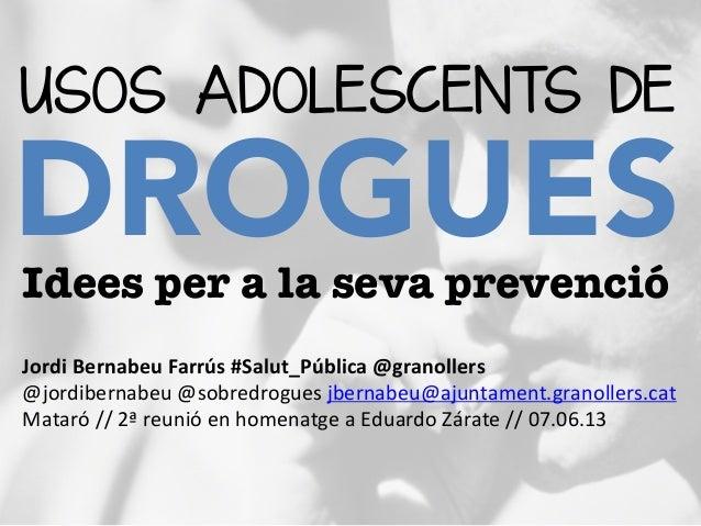 USOS ADOLESCENTS DEDROGUES Idees per a la seva prevencióJordi Bernabeu Farrús #Salut_Pública @granollers @jord...