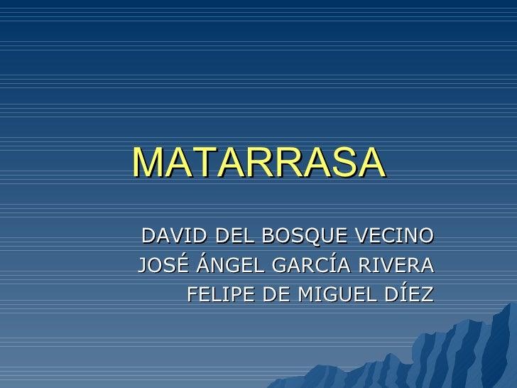 MATARRASA DAVID DEL BOSQUE VECINO JOSÉ ÁNGEL GARCÍA RIVERA FELIPE DE MIGUEL DÍEZ
