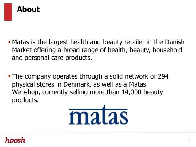 About Matas is the largest health and beauty retailer in the Danish Market offering a broad range of health, beauty, hous...