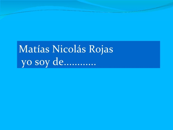 Matías Nicolás Rojas yo soy de............