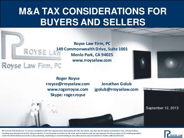 M&A TAX CONSIDERATIONS FOR BUYERS AND SELLERS Royse Law Firm, PC 149 Commonwealth Drive, Suite 1001 Menlo Park, CA 94025 w...