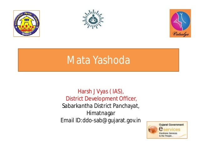 Mata Yashoda Harsh J Vyas ( IAS), District Development Officer, Sabarkantha District Panchayat, Himatnagar Email ID:ddo-sa...