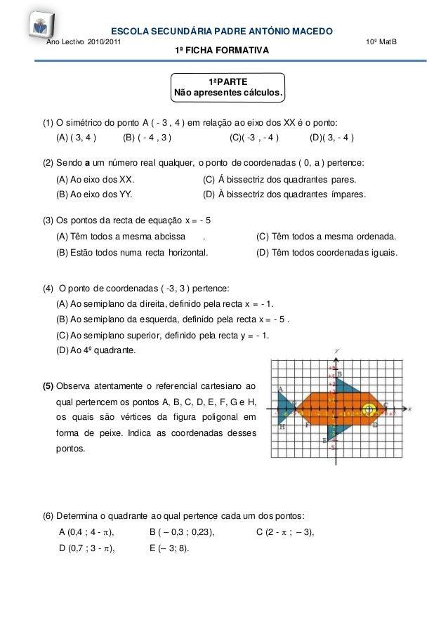 ESCOLA SECUNDÁRIA PADRE ANTÓNIO MACEDO Ano Lectivo 2010/2011 10º MatB 1ª FICHA FORMATIVA 1ªPARTE Não apresentes cálculos. ...