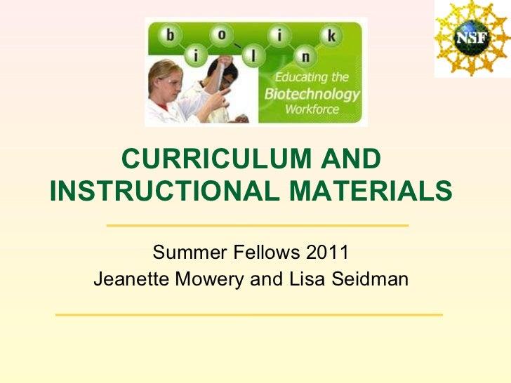CURRICULUM AND INSTRUCTIONAL MATERIALS <ul><li>Summer Fellows 2011 </li></ul><ul><li>Jeanette Mowery and Lisa Seidman </li...